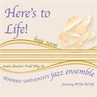 HOWARD UNIVERSITY JAZZ ENSEMBLE 2006: Here's to Life album cover