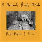 HUGH HOPPER A Remark Hugh Made (with Kramer) album cover