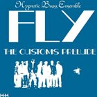 HYPNOTIC BRASS ENSEMBLE Fly: The Customs Prelude album cover