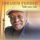 IBRAHIM FERRER Toda Una Vida album cover