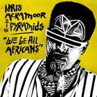 IDRIS ACKAMOOR Idris Ackamoor & The Pyramids : We Be All Africans album cover