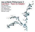 IIRO RANTALA Jazz at Berlin Philharmonic V: Lost Hero - Tears for Esbjörn album cover