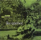 IKE QUEBEC It Might as Well Be Spring Album Cover