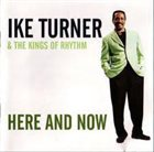 IKE TURNER Ike Turner & The Kings Of Rhythm : Here And Now album cover