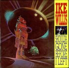 IKE WILLIS Should'a Gone Before I Left album cover