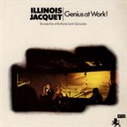 ILLINOIS JACQUET Genius at Work! (Recorded Live at the Ronnie Scott Club London) album cover