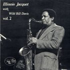 ILLINOIS JACQUET Illinois Jacquet With Wild Bill Davis: Vol. 2 album cover