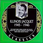 ILLINOIS JACQUET The Chronological Classics: Illinois Jacquet 1945-1946 album cover