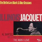 ILLINOIS JACQUET The Man I Love- The Definitive Black & Blue Sessions album cover