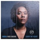 INDRA RIOS-MOORE Carry My Heart album cover
