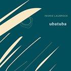INGRID LAUBROCK Ubatuba album cover