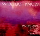 INGRID SERTSO What Do I Know album cover