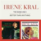 IRENE KRAL Band & I/Better Than Anything album cover