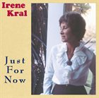 IRENE KRAL Just for Now album cover