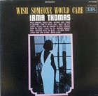 IRMA THOMAS Wish Someone Would Care album cover