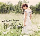 ISABELLA LUNDGREN It Had To Be You album cover