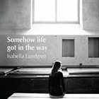 ISABELLA LUNDGREN Somehow Life Got in the Way album cover