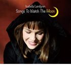 ISABELLA LUNDGREN Songs To Watch The Moon album cover