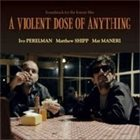 IVO PERELMAN A Violent Dose Of Anything album cover