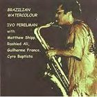 IVO PERELMAN Brazilian Watercolor (With Matthew Shipp / Rashied Ali / Guilherme Franco / Cyro Baptista) (aka Aquarela Do Brazil) album cover