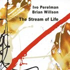 IVO PERELMAN Ivo Perelman / Brian Willson ‎: The Stream Of Life album cover