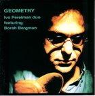 IVO PERELMAN Ivo Perelman Duo Featuring Borah Bergman : Geometry album cover