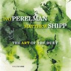 IVO PERELMAN Ivo Perelman | Matthew Shipp ‎: The Art Of The Duet Volume One album cover