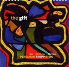 IVO PERELMAN Ivo Perelman / Matthew Shipp / Michael Bisio : The Gift album cover