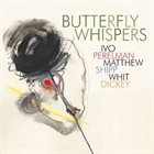 IVO PERELMAN Ivo Perelman / Matthew Shipp / Whit Dickey : Butterfly Whispers album cover