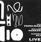 IVO PERELMAN Ivo Perelman, William Parker, Rashied Ali ‎: Live album cover