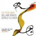 IVO PERELMAN Ivo Perelman, William Parker, Gerald Cleaver ‎: The Art Of The Improv Trio Volume 4 album cover
