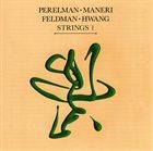 IVO PERELMAN Perelman / Maneri / Feldman / Hwang : Strings 1 album cover