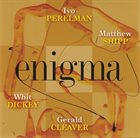 IVO PERELMAN Perelman - Shipp - Dickey - Cleaver: Enigma album cover