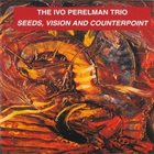 IVO PERELMAN Seeds, Vision And Counterpoint album cover