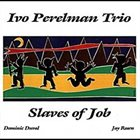 IVO PERELMAN Slaves Of Job album cover