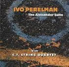 IVO PERELMAN The Alexander Suite (with the C.T. String Quartet) album cover