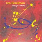 IVO PERELMAN The Eye Listens album cover