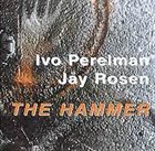 IVO PERELMAN The Hammer (with Jay Rosen) album cover