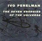 IVO PERELMAN The Seven Energies Of The Universe album cover