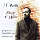J. D. WALTER Sirens in the C-House album cover