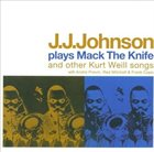 J J JOHNSON J.J. Johnson Plays Mack The Knife & Other Kurt Weill Songs album cover