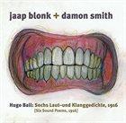 JAAP BLONK Blonk, Jaap / Damon Smith - Hugo Ball: Sechs Laut- Und Klanggedichte 1916 (Six Sound Poems, 1916) album cover