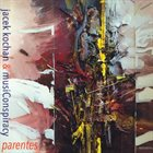 JACEK KOCHAN Jacek Kochan & MusiConspiracy : Parentes album cover