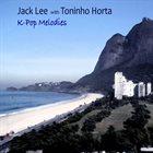 JACK LEE Jack Lee with Toninho Horta : K-pop Melodies album cover