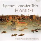 JACQUES LOUSSIER Handel - Water Music & Royal Fireworks album cover