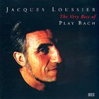 JACQUES LOUSSIER The Very Best of Play Bach album cover