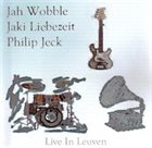 JAH WOBBLE Jah Wobble - Jaki Liebezeit - Philip Jeck : Live In Leuven album cover