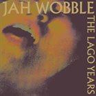 JAH WOBBLE The Lago Years album cover