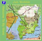 JAH WOBBLE Welcome To My World album cover