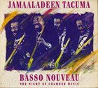 JAMAALADEEN TACUMA Basso Nouveau: The Night of Chamber Music – Live at Moers album cover
